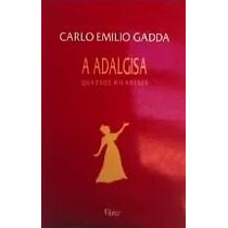 A Adalgisa Quadros Milaneses Carlo Emilio Gadda - A Adalgisa