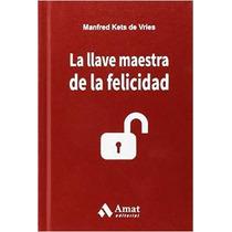 La Llave Maestra De La Felicidad; Manfred Kets Envío Gratis