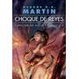 GEORGE R. MARTIN - CHOQUE DE REYES