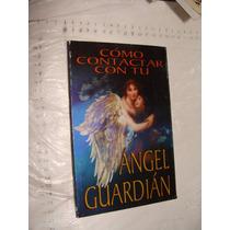 Libro Como Contactar Con Tu Angel Guardian , Año 2008 , 93 P