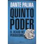 Quinto Poder. El Ocaso Del Periodismo - Palma, Dante - 2014
