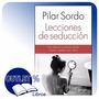 Libro Lecciones De Seduccion - Pilar Sordo En Outlet Libros