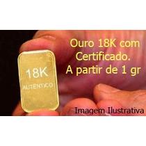 Barra De Ouro 18k - A Partir De 1gr - O Melhor Investimento