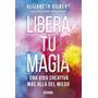 Libera Tu Magia - Elizabeth Gilbert - Aguilar - Rh.