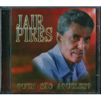 Cd Jair Pires - Quem São Aqueles (original)