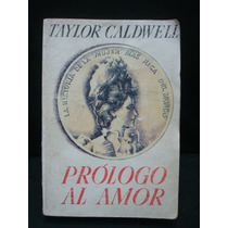 Taylor Caldwell, Prólogo Al Amor.