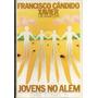 Livro Jovens No Além - Francisco Cândido Xavier - 223 Pagina
