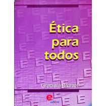 Etica Para Todos - Graciela Brunet / Edere