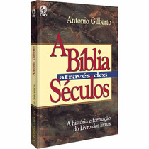 A Bíblia Através Dos Séculos - Antonio Gilberto-frete Grátis
