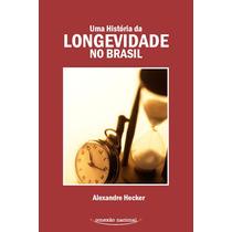 Livro História Da Longevidade No Brasil