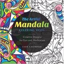 The Artful Mandala Coloring Book: Creative Designs For Fun A