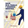 Libro Salud En El Trabajo Y Seguridad Industrial Alfaomega