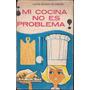 Mi Cocina No Es Problema, Recetas Chilenas / Laurie Boisier