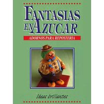 Libro: Fantasías En Azúcar: Adornos Para Repostería - Pdf