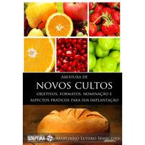 Livro Abertura De Novos Cultos: Objetivos, Formatos, Nominaç