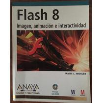 Flash 8. Imagen, Animación E Interactividad, James L. Mohler