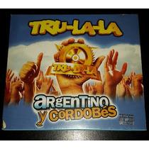 Tru-la-la - Argentino Y Cordobes Nuevo Cerrado