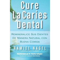Libro Cure La Caries Dental: Remineralice Las Caries Y Repar