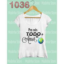 Tshirt Camiseta Blusa Feminina Pra Nós Todo O Amor Do Mundo