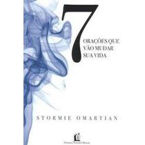 7 Orações Que Vão Mudar Sua Vida - Omartian,stormie