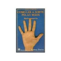Como Ler A Sorte Pelas Maos Quiromancia - Rodney Davies