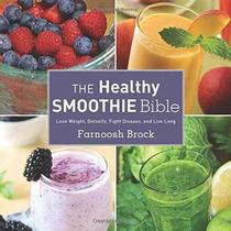 La Biblia Smoothie Saludable: Bajar De Peso Detoxify Lucha D