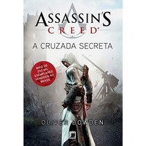 Livro Assassin's Creed - A Cruzada Secreta - Oliver Bowd