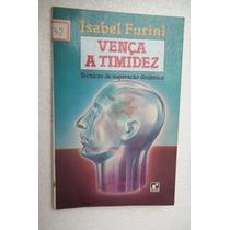 * Vença A Timidez - Isabel Furini - Livro