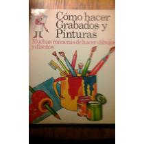 Cómo Hacer Grabados Y Pinturas. 1975. Raro Y Un Clásico.