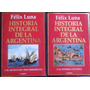 Historia Integral De La Argentina - Tomos 1 Y 2 Felix Luna