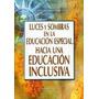 Luces Y Sombras En La Educación Especial. Hacia Una Educac