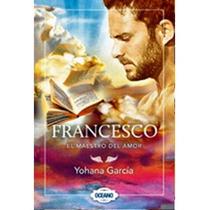 Libro Francesco - El Maestro Del Amor - Yohana García
