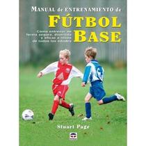 Manual De Entrenamiento De Fútbol Base; Stuart Envío Gratis