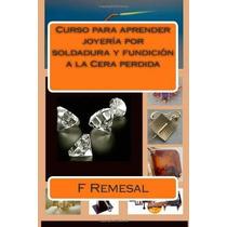 Libro Curso Para Aprender Joyeria Por Soldadura Y Fundicion