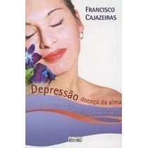 Livro Depressao Doença Da Alma Francisco Cajazeiras