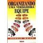 Livro Organizando Uma Verdadeira Equipe Donald Weiss