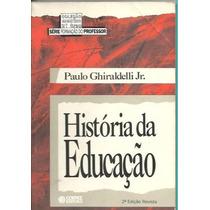 Historia Da Educacao - Paulo Ghiraldelli Jr.