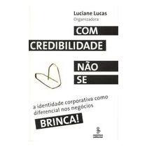 Com Credibilidade Nao Se Brinca - Luciane Lucas