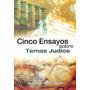 CINCO ENSAYOS SOBRE TEMAS JUDIOS