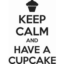 Adesivo Keep Calm And Have A Cupcake (frete Grátis)