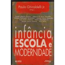 Infância, Escola E Modernidade Paulo Ghiraldelli Jr. (org.)