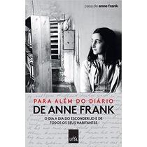 Para Além Do Diário De Anne Frank Dia A Dia Do Esconderijo