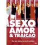 Sexo Amor & Traição - Dvd - Original - Lacrado
