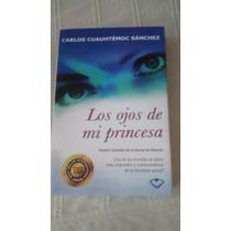 Libro Los Ojos De Mi Princesa / Carlos Chauhtemoc Sanchez