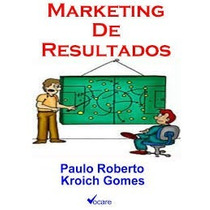Ebook Marketing De Resultados Por Paulo Roberto Kroich Gomes