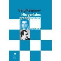 Mis Geniales Predecesores De Kasparov Volumen Iii Pasta Dura