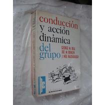 Libro Conduccion Y Accion Dinamica Del Grupo , George M. Bea