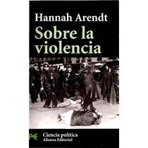 Hannah Arendt Sobre La Violencia - Libro