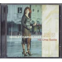 Cd Shirley Carvalhaes - Há Uma Saída [original]