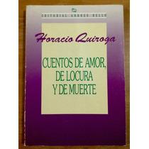 Horacio Quiroga. Cuentos De Amor, De Locura Y De Muerte.